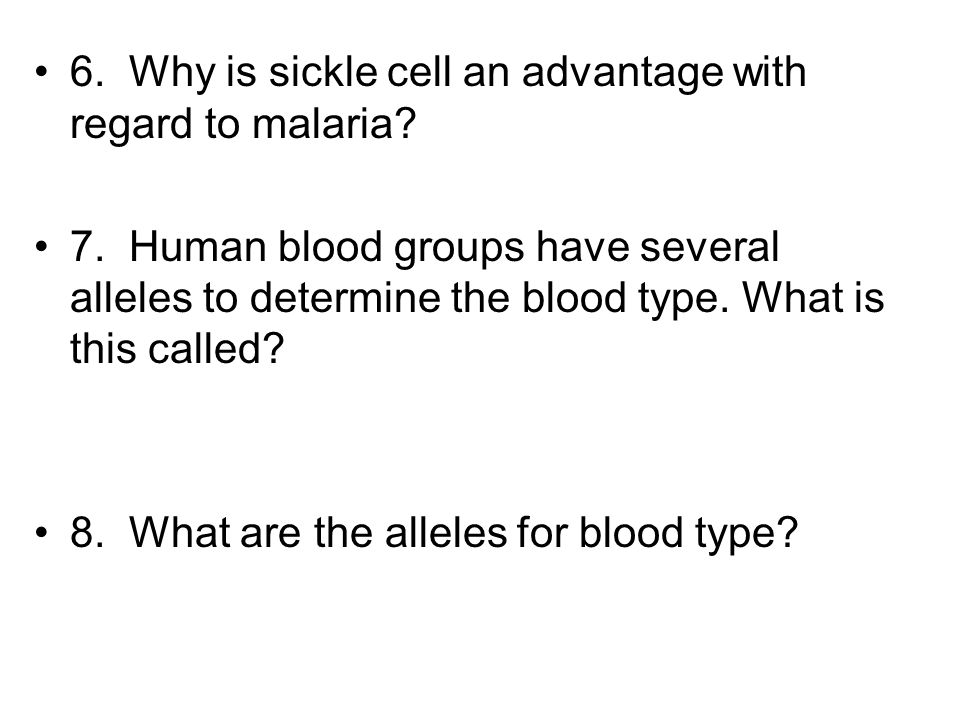 6. Why is sickle cell an advantage with regard to malaria