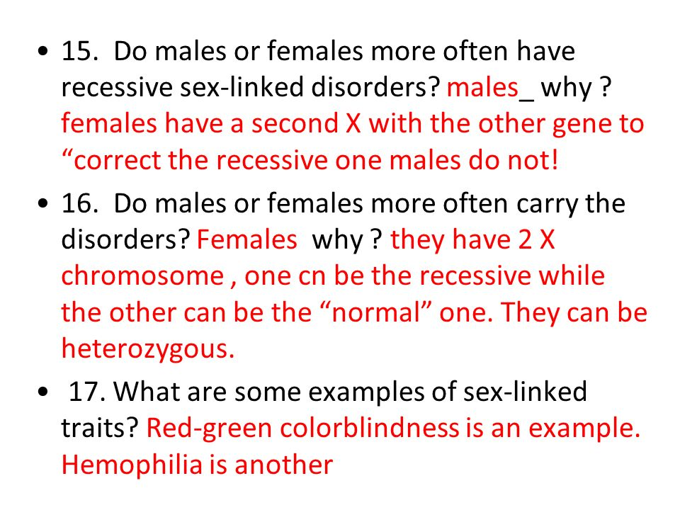 15. Do males or females more often have recessive sex-linked disorders
