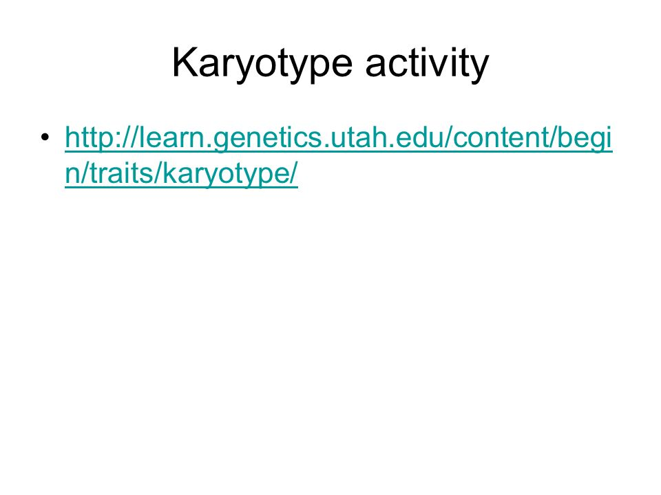 Karyotype activity http://learn.genetics.utah.edu/content/begin/traits/karyotype/