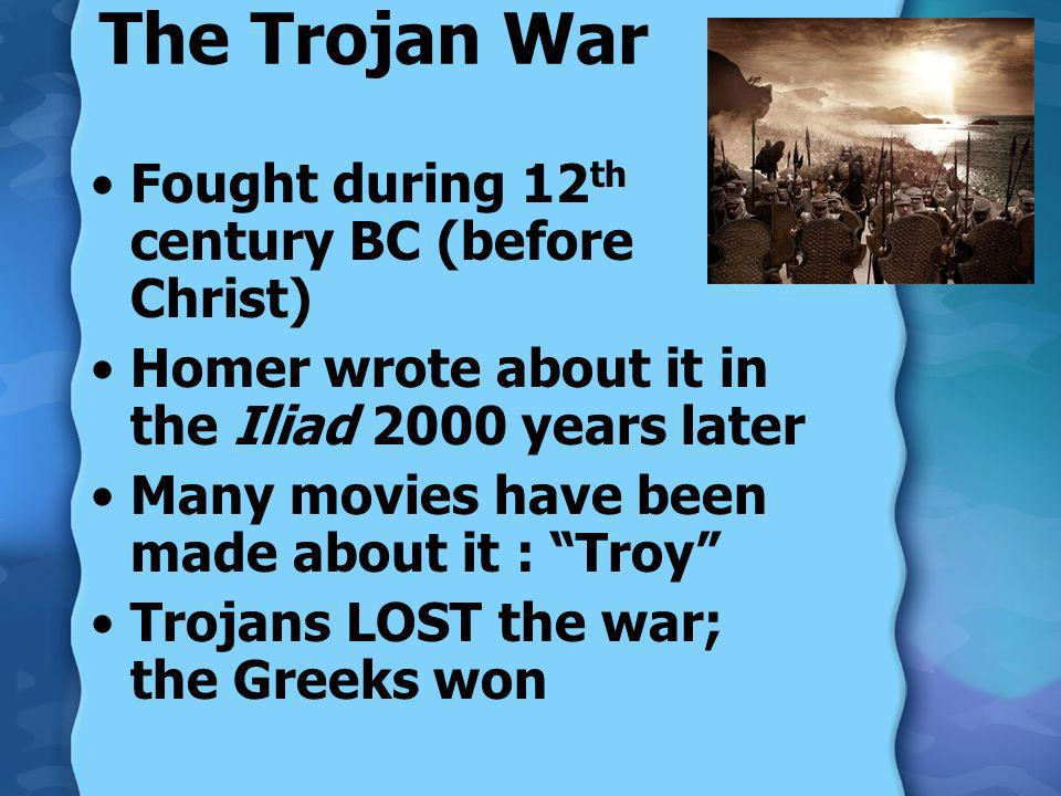 The Trojan War Fought during 12th century BC (before Christ)