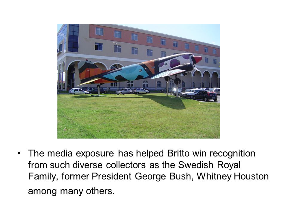 The media exposure has helped Britto win recognition from such diverse collectors as the Swedish Royal Family, former President George Bush, Whitney Houston among many others.