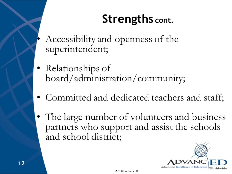 Strengths cont. Accessibility and openness of the superintendent;