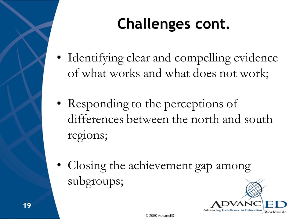 Challenges cont. Identifying clear and compelling evidence of what works and what does not work;