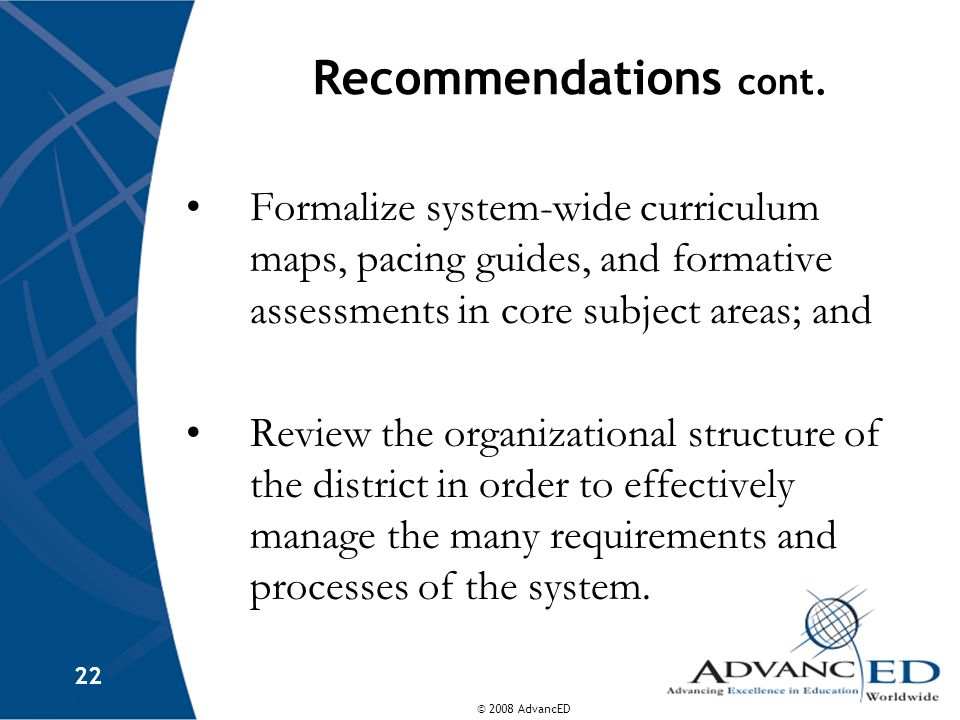 Recommendations cont. Formalize system-wide curriculum maps, pacing guides, and formative assessments in core subject areas; and.