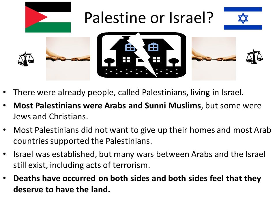 Palestine or Israel There were already people, called Palestinians, living in Israel.
