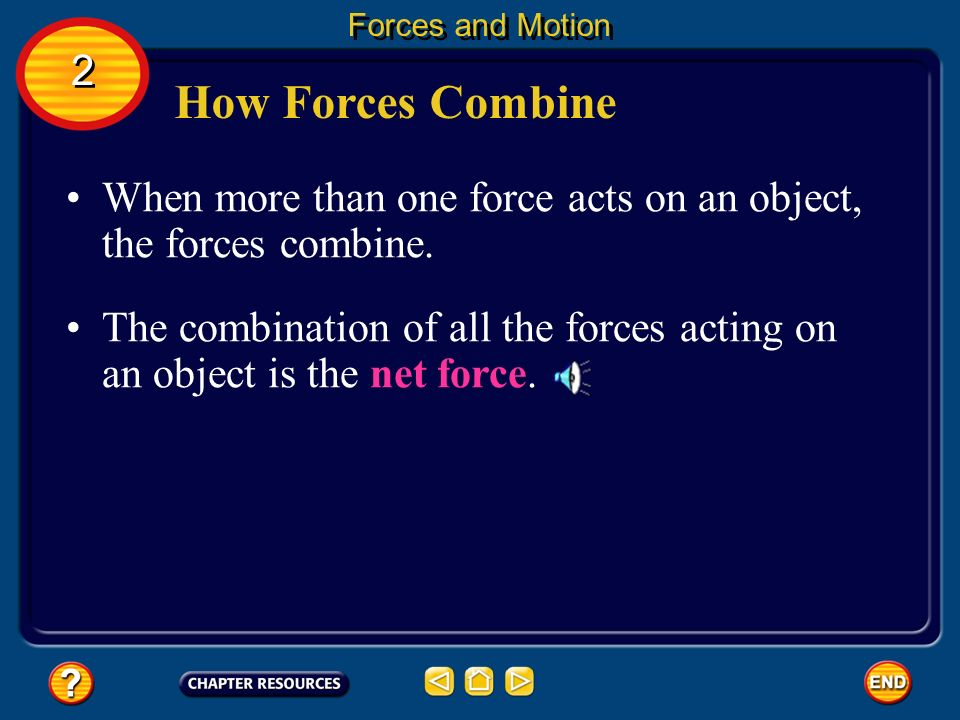 Forces and Motion 2. How Forces Combine. When more than one force acts on an object, the forces combine.