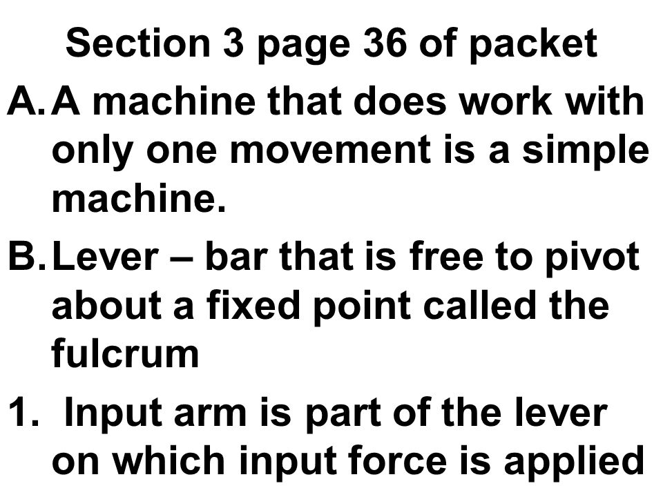 Ch 6 Work And Machines Ppt Video Online Download. Section 3 Page 36 Of Packet A Machine That Does Work With Only One Movement Is. Worksheet. Worksheet Packet Simple Machines Key At Mspartners.co