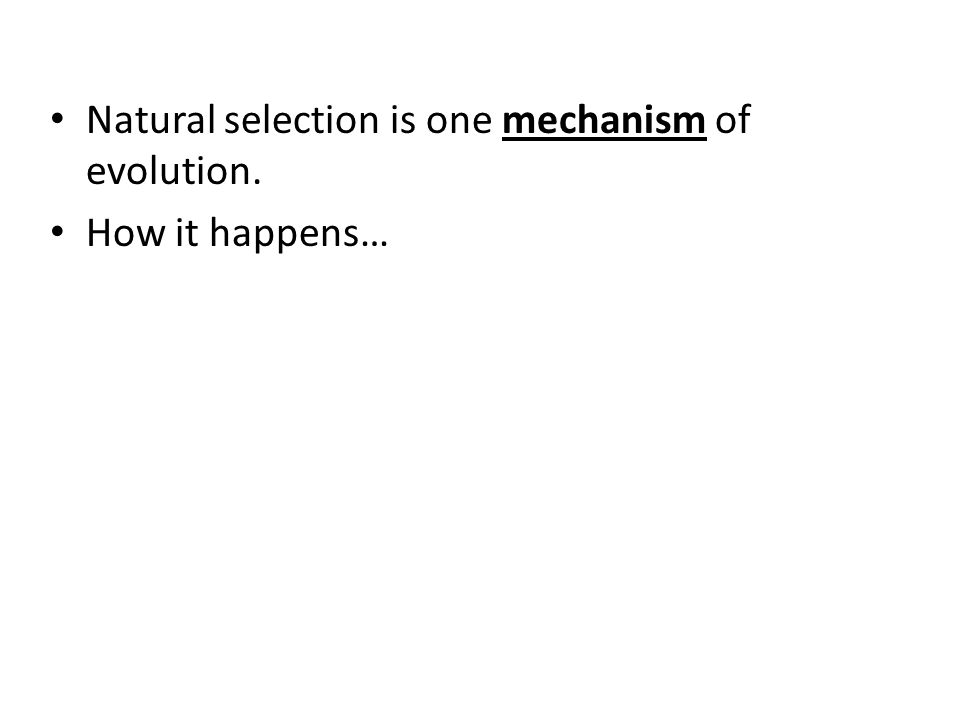 Natural selection is one mechanism of evolution.