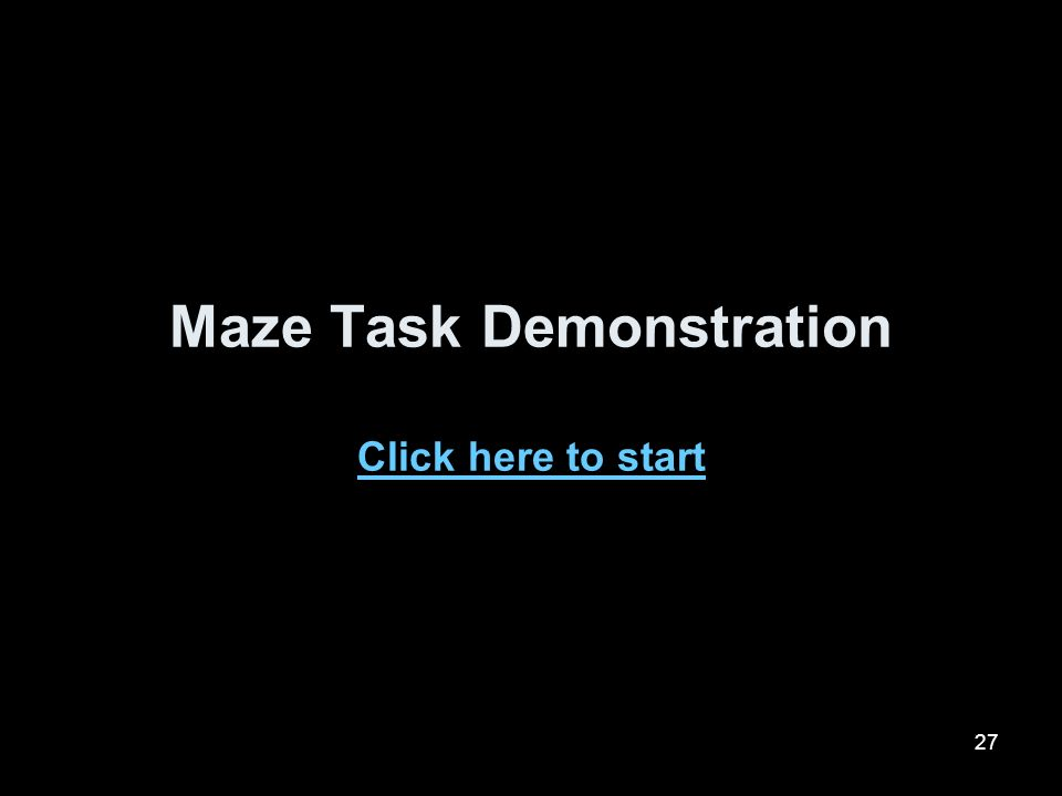 Maze Task Demonstration Click here to start