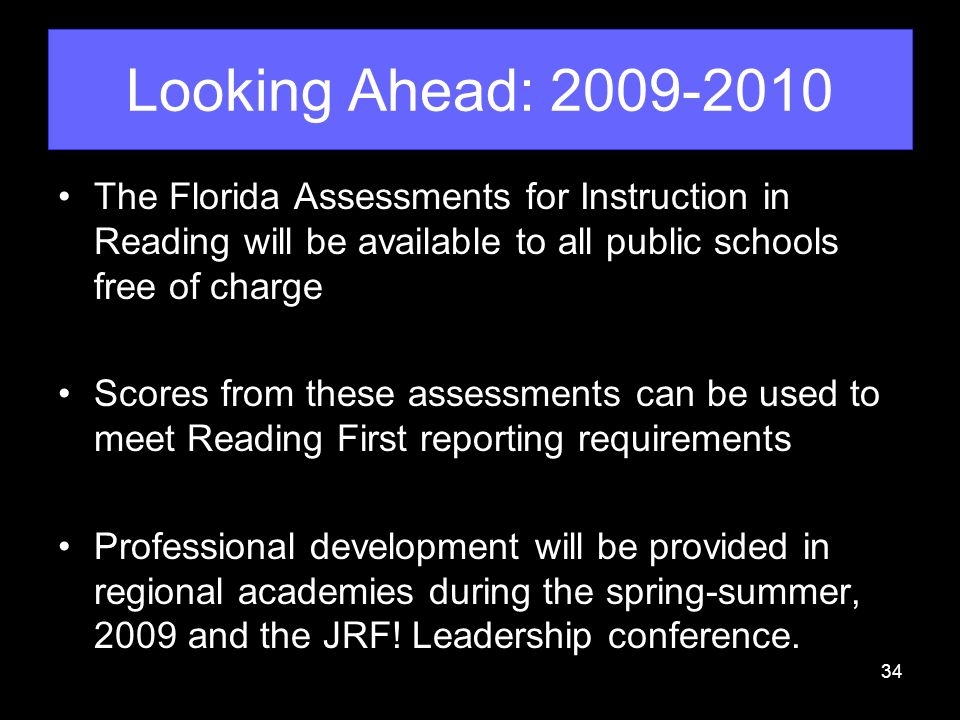 Looking Ahead: 2009-2010 The Florida Assessments for Instruction in Reading will be available to all public schools free of charge.