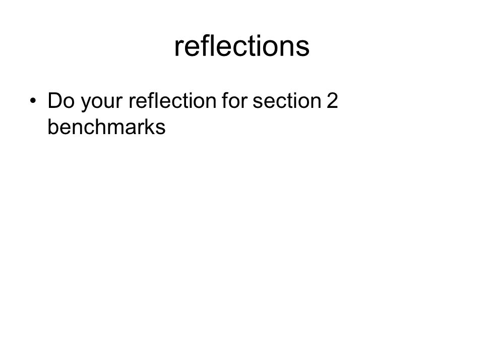 reflections Do your reflection for section 2 benchmarks