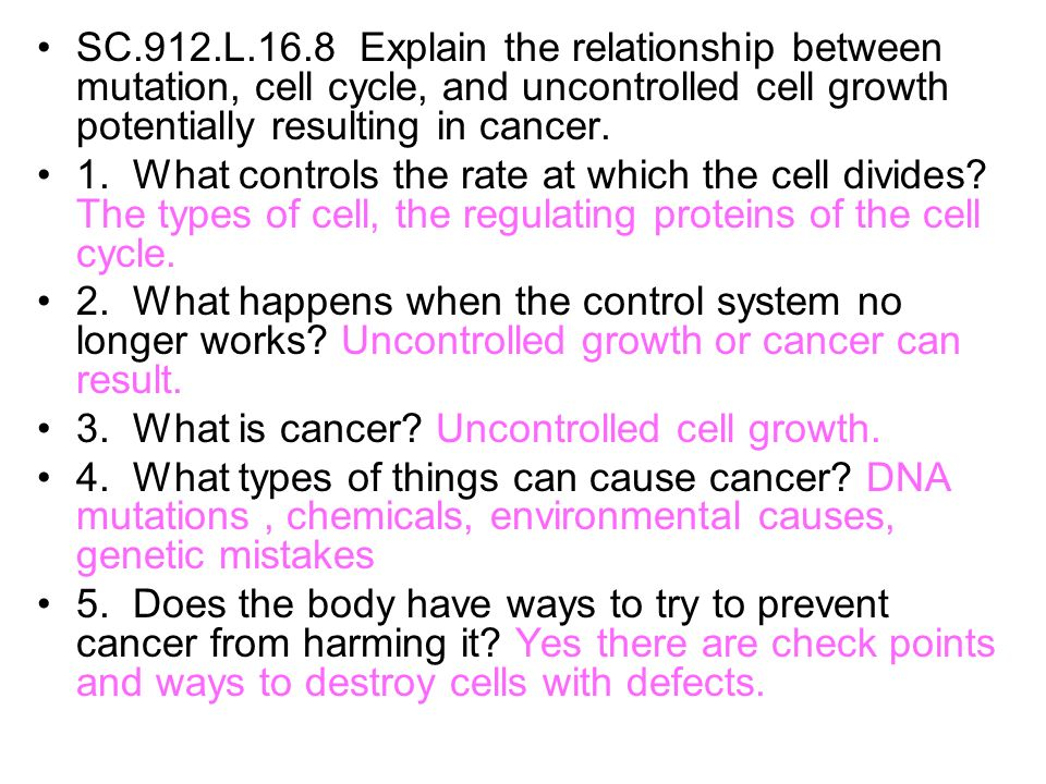 SC.912.L.16.8 Explain the relationship between mutation, cell cycle, and uncontrolled cell growth potentially resulting in cancer.