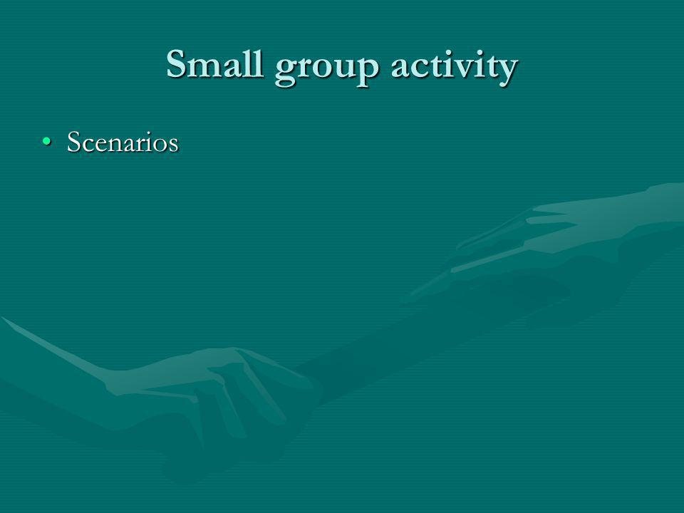 Small group activity Scenarios