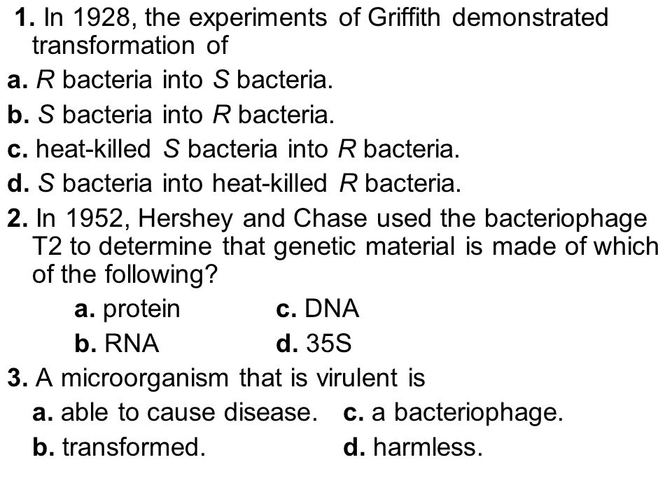 1. In 1928, the experiments of Griffith demonstrated transformation of