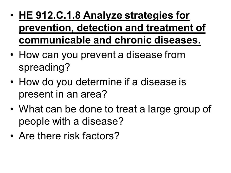 HE 912.C.1.8 Analyze strategies for prevention, detection and treatment of communicable and chronic diseases.