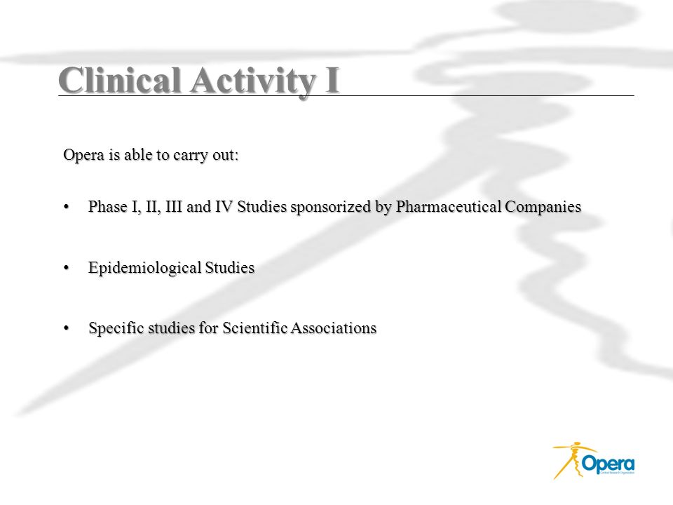 Clinical Activity I Opera is able to carry out: