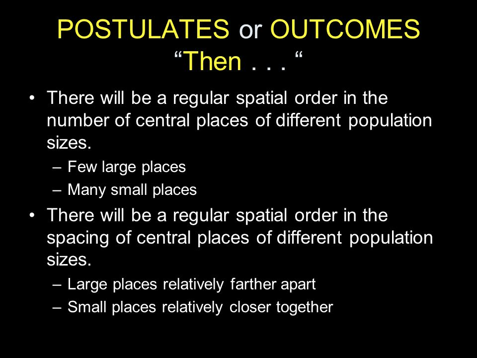 POSTULATES or OUTCOMES Then . . .