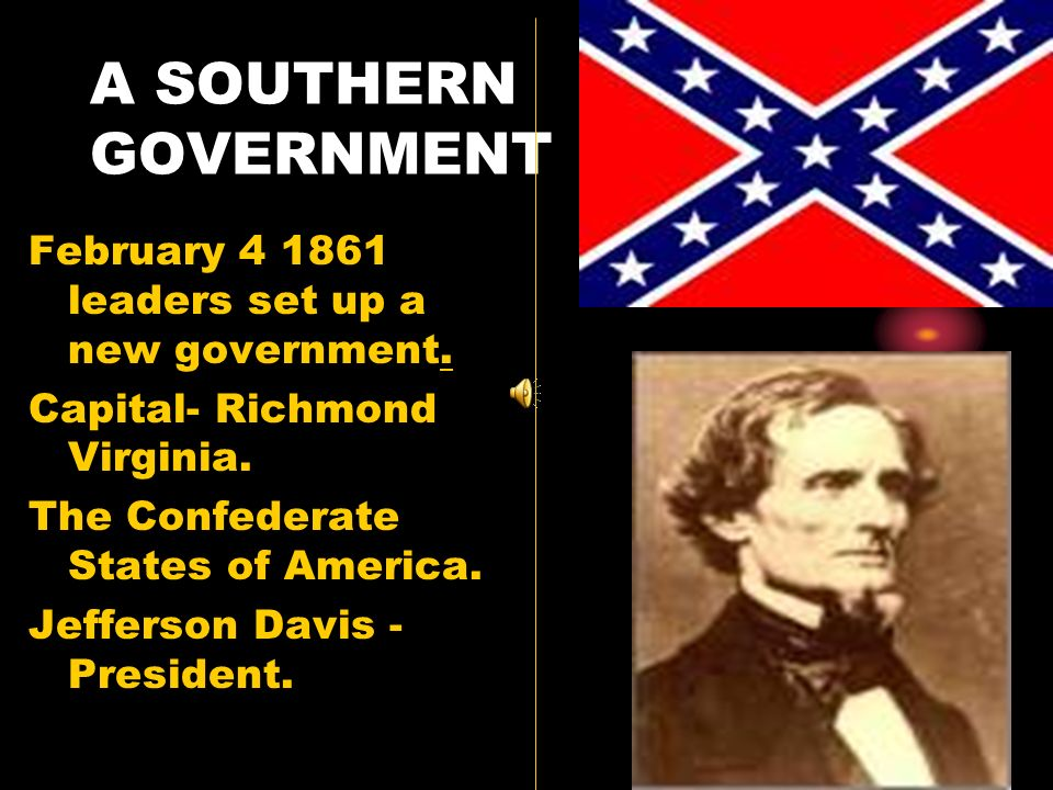 A SOUTHERN GOVERNMENT February 4 1861 leaders set up a new government.