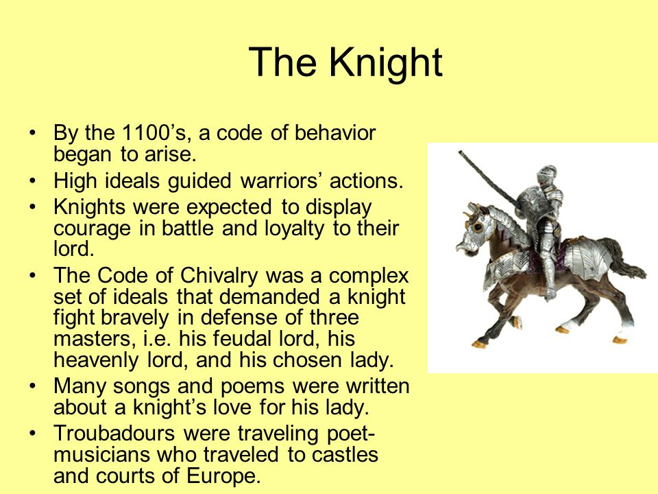 The Knight By the 1100's, a code of behavior began to arise.