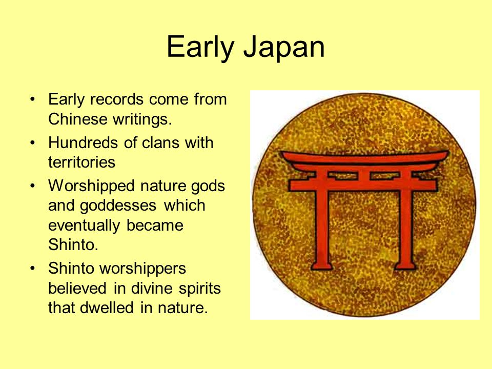 Early Japan Early records come from Chinese writings.