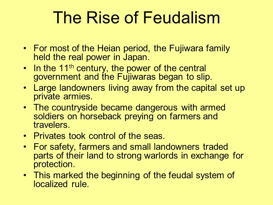 The Rise of Feudalism For most of the Heian period, the Fujiwara family held the real power in Japan.