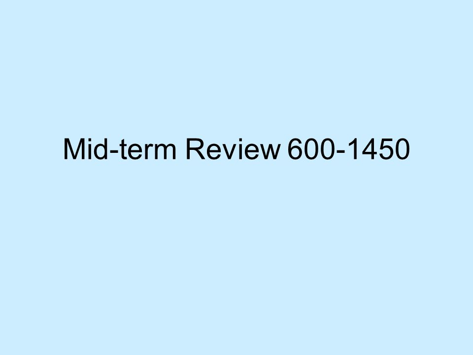 Mid-term Review 600-1450