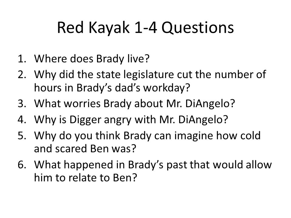 Red Kayak 1-4 Questions Where does Brady live