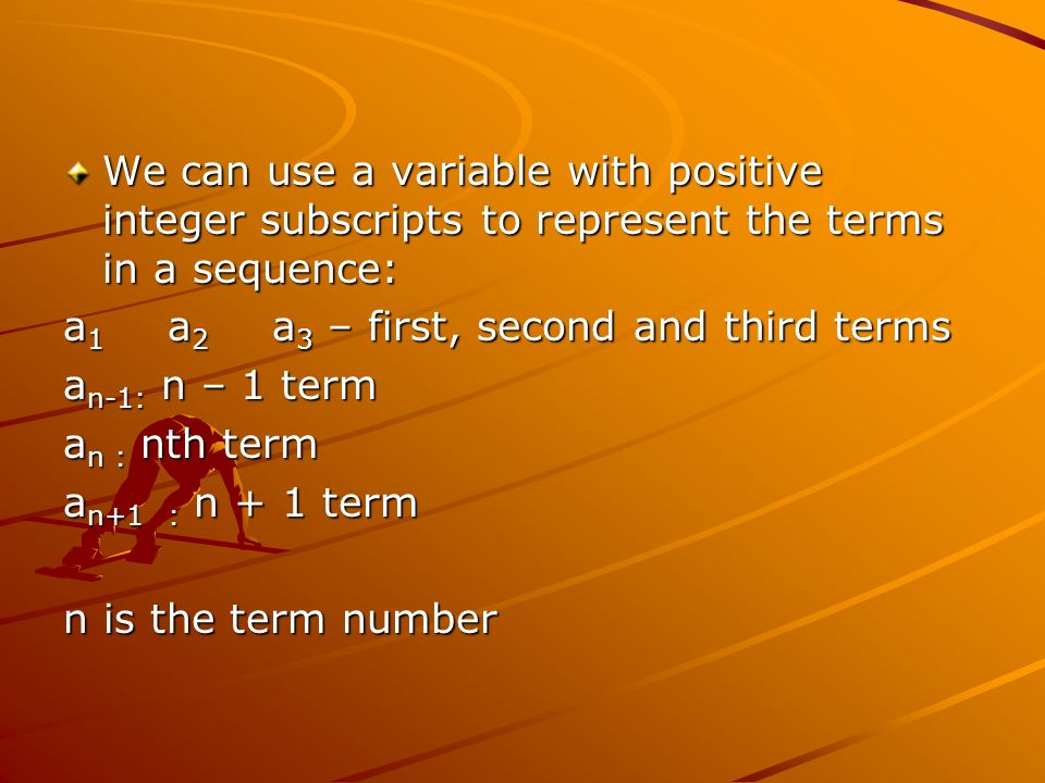 We can use a variable with positive integer subscripts to represent the terms in a sequence: