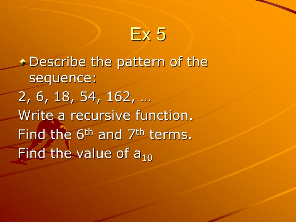 Ex 5 Describe the pattern of the sequence: 2, 6, 18, 54, 162, …