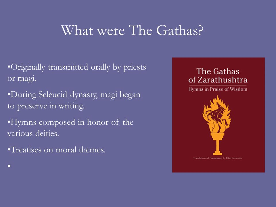 What were The Gathas Originally transmitted orally by priests or magi. During Seleucid dynasty, magi began to preserve in writing.