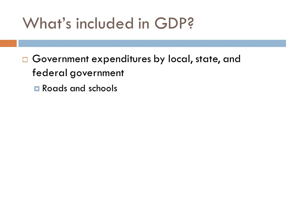 What's included in GDP Government expenditures by local, state, and federal government. Roads and schools.