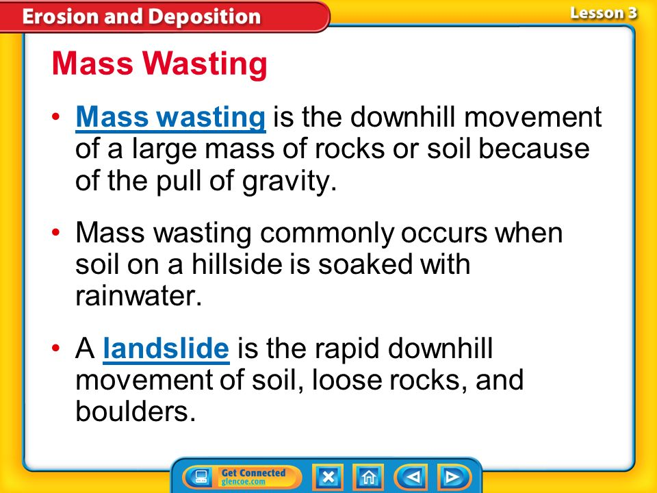 Mass Wasting Mass wasting is the downhill movement of a large mass of rocks or soil because of the pull of gravity.