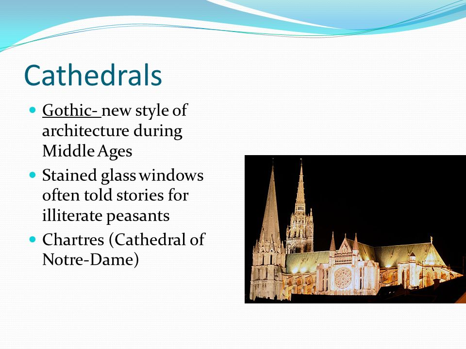 Cathedrals Gothic- new style of architecture during Middle Ages