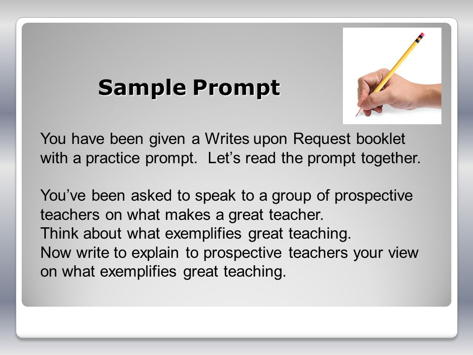 Sample Prompt You have been given a Writes upon Request booklet with a practice prompt. Let's read the prompt together.