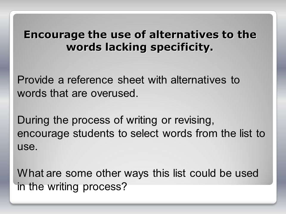 Encourage the use of alternatives to the words lacking specificity.