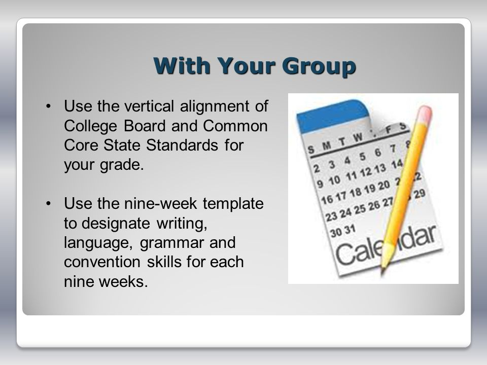 With Your Group Use the vertical alignment of College Board and Common Core State Standards for your grade.