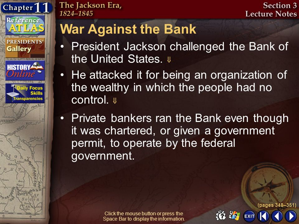 War Against the Bank President Jackson challenged the Bank of the United States. 