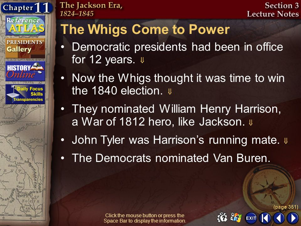 The Whigs Come to Power Democratic presidents had been in office for 12 years.  Now the Whigs thought it was time to win the 1840 election. 