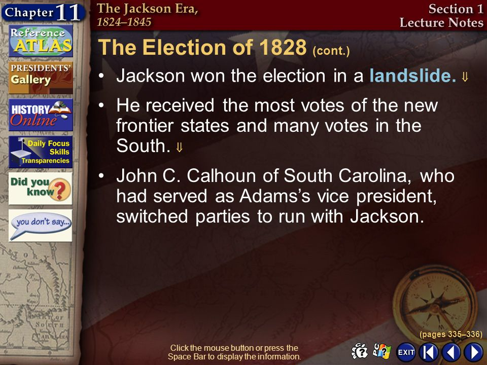 The Election of 1828 (cont.) Jackson won the election in a landslide. 