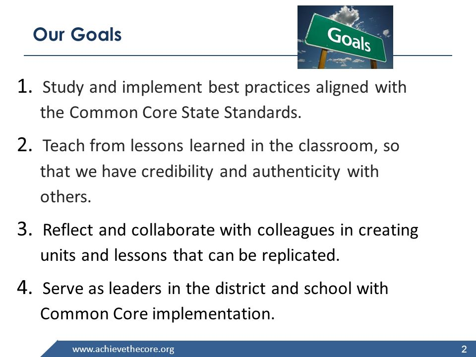 Our Goals Study and implement best practices aligned with the Common Core State Standards.
