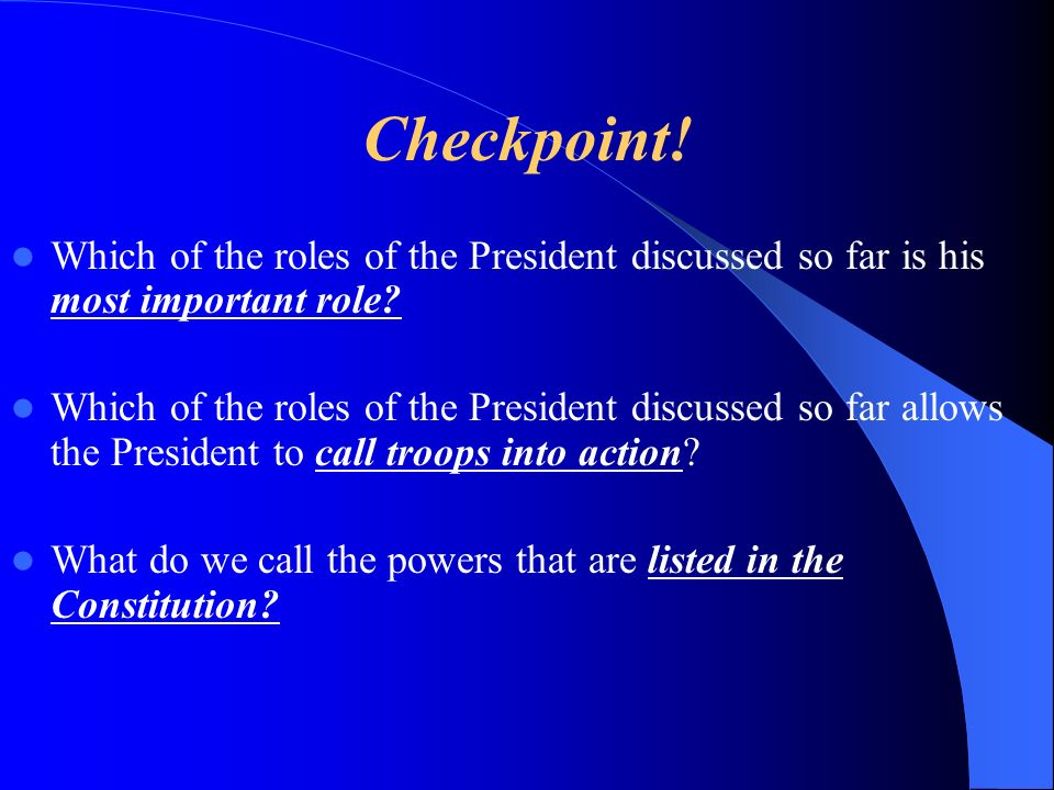 Checkpoint! Which of the roles of the President discussed so far is his most important role