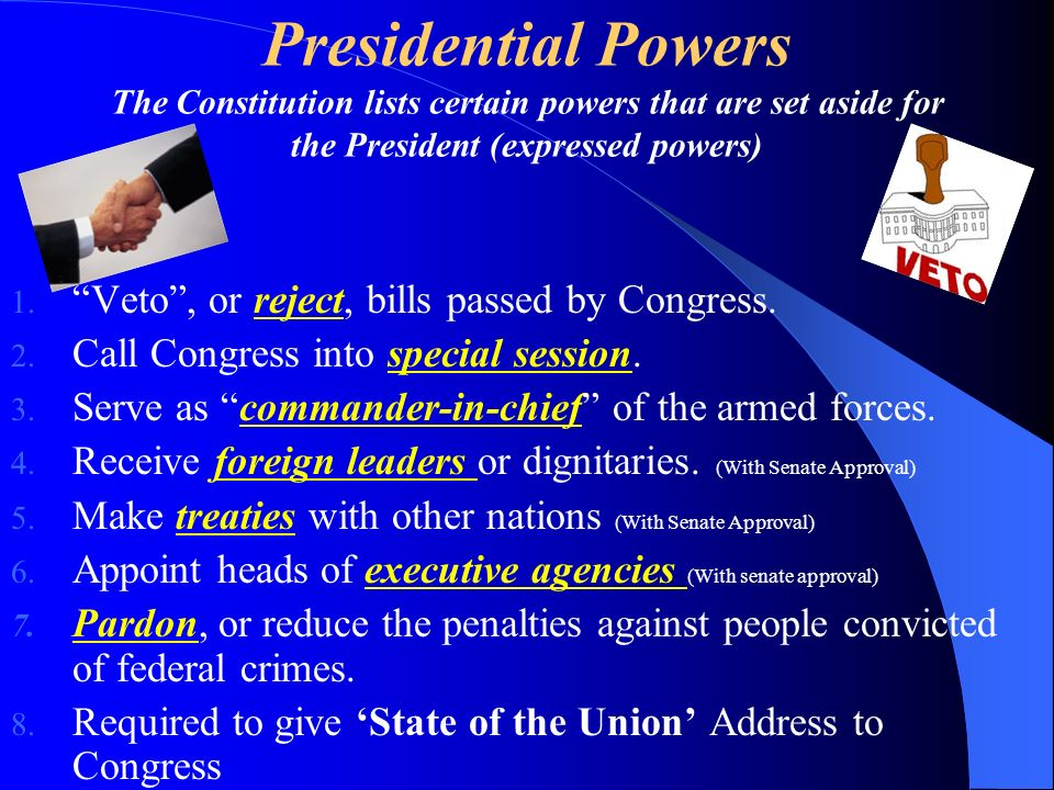 Presidential Powers The Constitution lists certain powers that are set aside for the President (expressed powers)