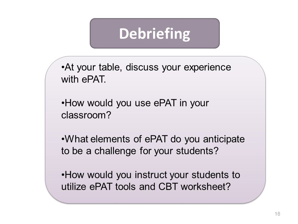 Debriefing At your table, discuss your experience with ePAT.