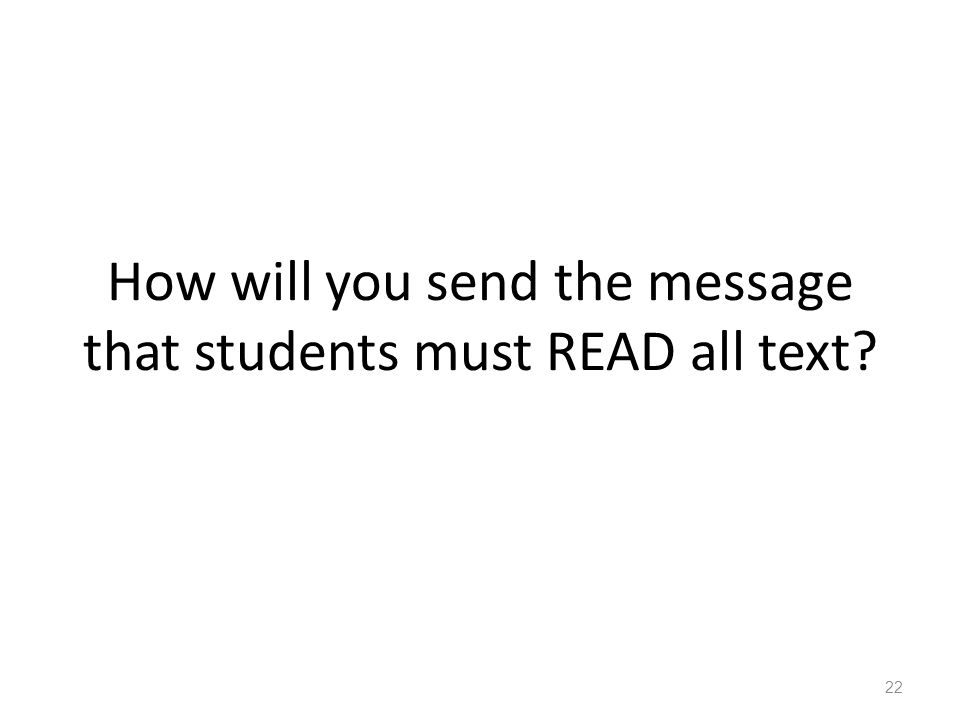 How will you send the message that students must READ all text