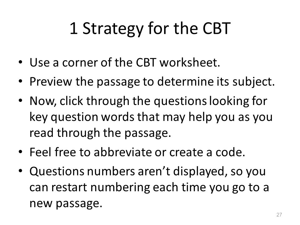 1 Strategy for the CBT Use a corner of the CBT worksheet.
