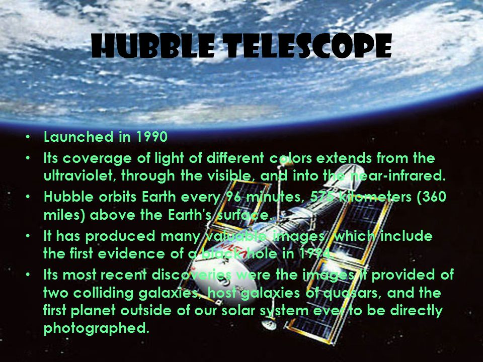 HUBBLE TELESCOPE Launched in 1990