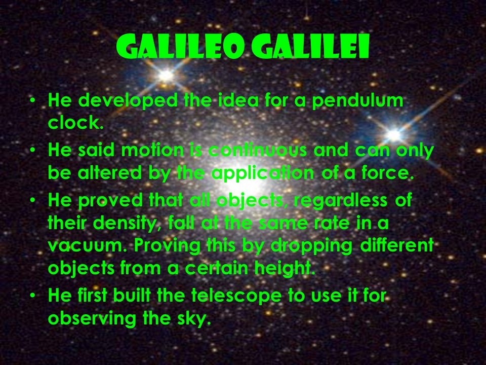 GALILEO GALILEI He developed the idea for a pendulum clock.