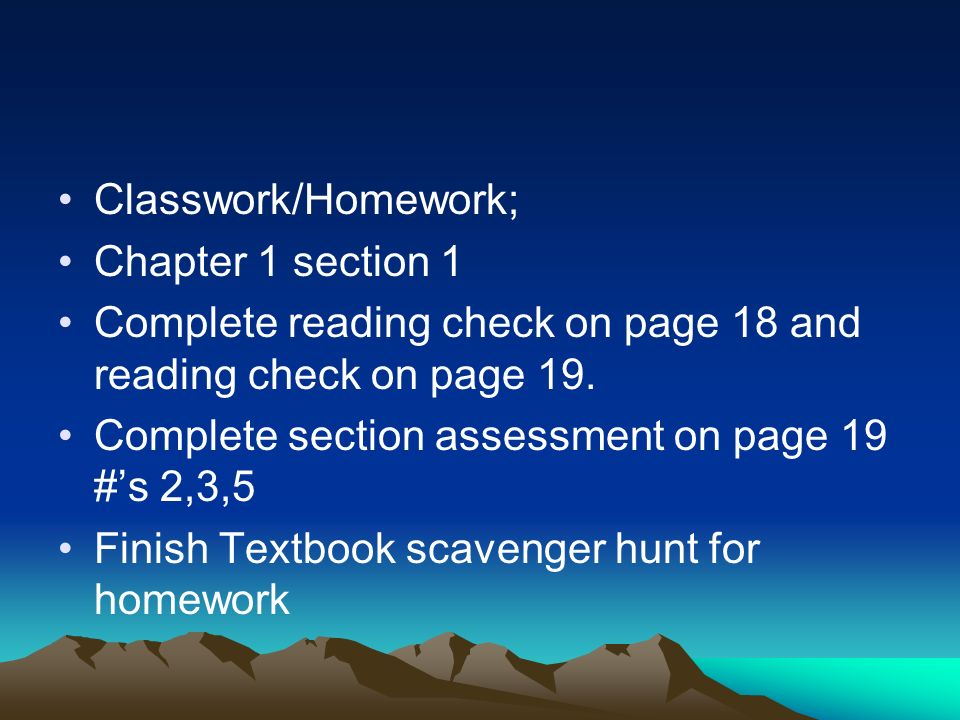 Classwork/Homework; Chapter 1 section 1. Complete reading check on page 18 and reading check on page 19.