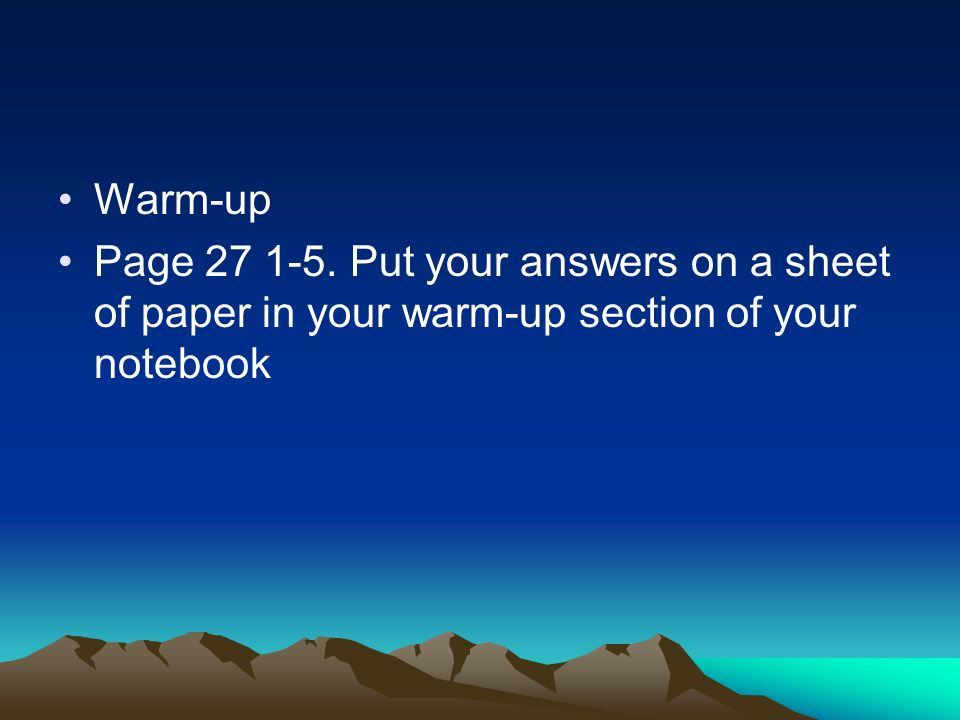 Warm-up Page 27 1-5. Put your answers on a sheet of paper in your warm-up section of your notebook