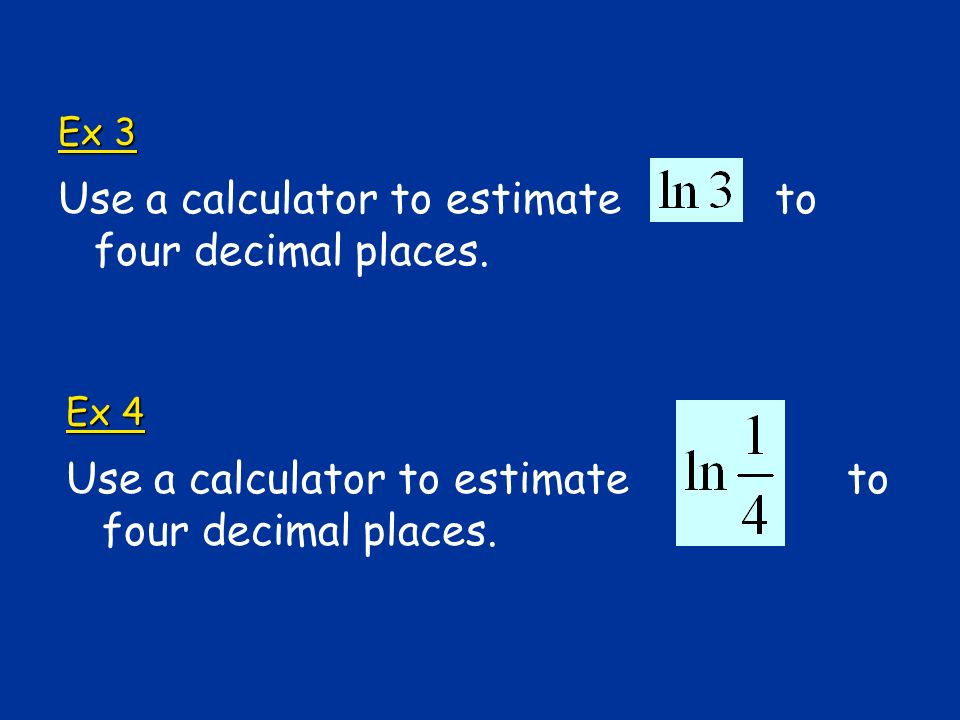Use a calculator to estimate to four decimal places.